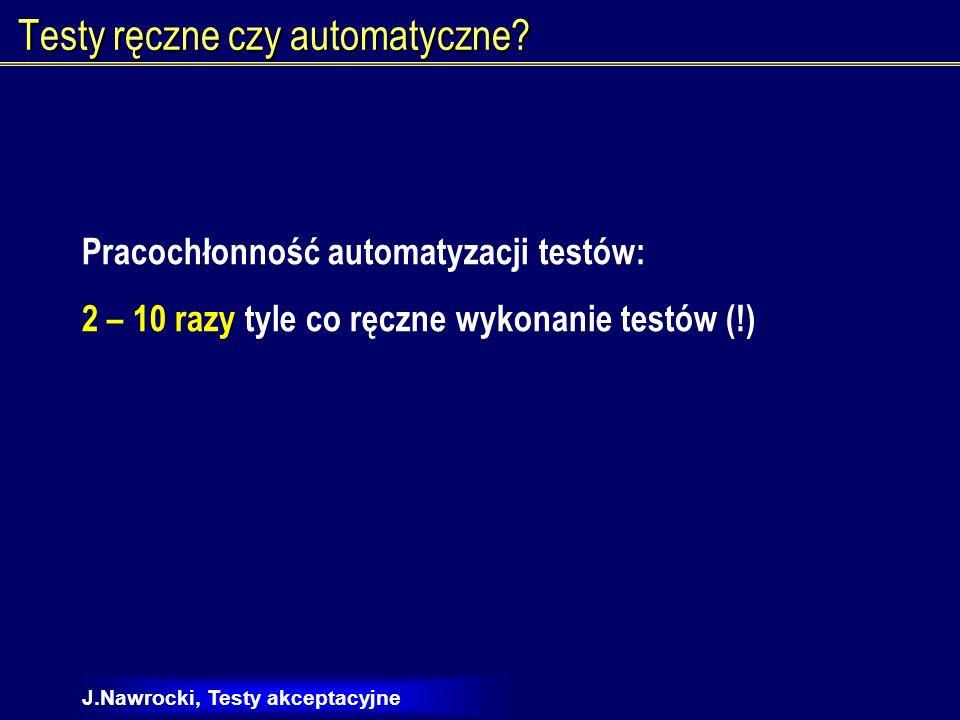 J.Nawrocki, Testy akceptacyjne Rational Robot i testy przed kodowaniem Uwagi: Przy nagrywaniu testów aplikacja powinna być już gotowa.