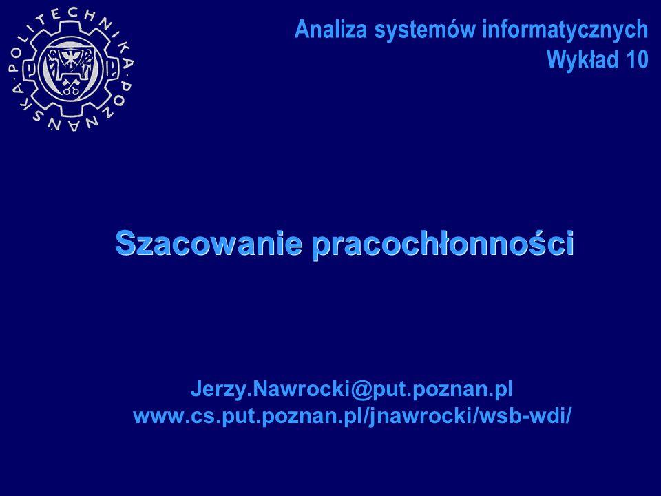 Szacowanie pracochłonności Jerzy.Nawrocki@put.poznan.pl www.cs.put.poznan.pl/jnawrocki/wsb-wdi/ Analiza systemów informatycznych Wykład 10
