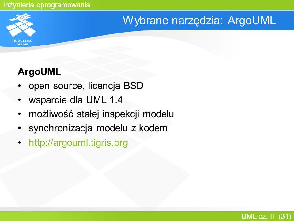 Inżynieria oprogramowania UML cz. II (31) Wybrane narzędzia: ArgoUML ArgoUML open source, licencja BSD wsparcie dla UML 1.4 możliwość stałej inspekcji
