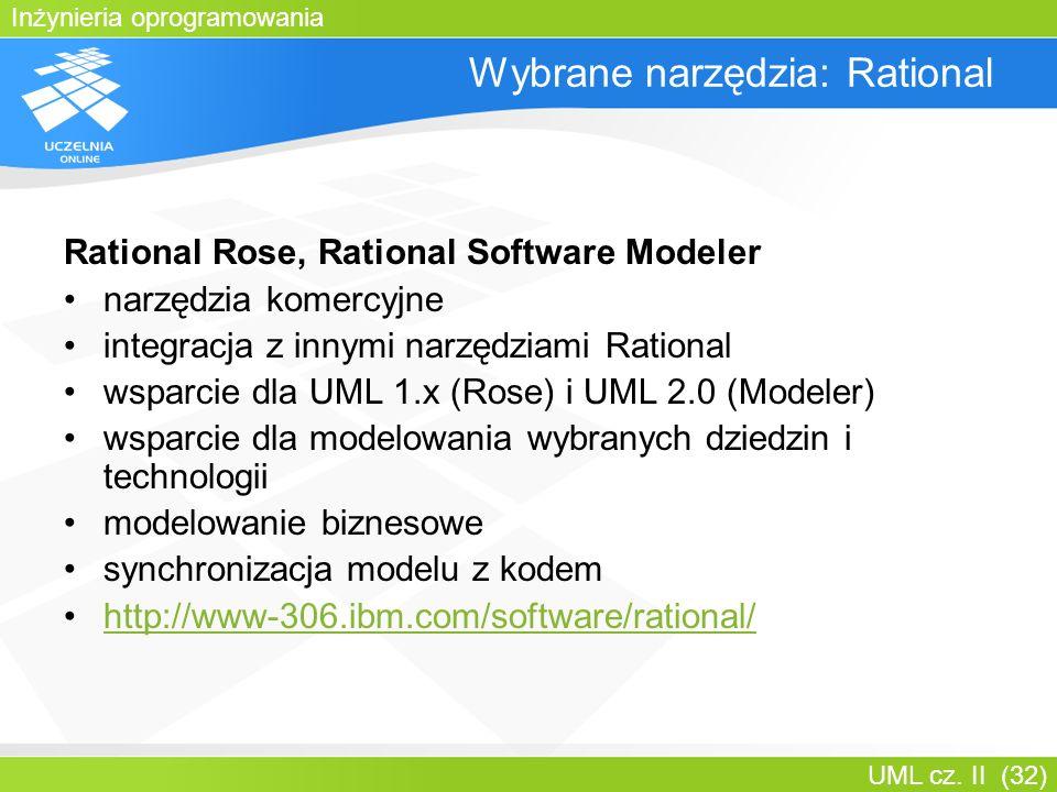 Inżynieria oprogramowania UML cz. II (32) Wybrane narzędzia: Rational Rational Rose, Rational Software Modeler narzędzia komercyjne integracja z innym