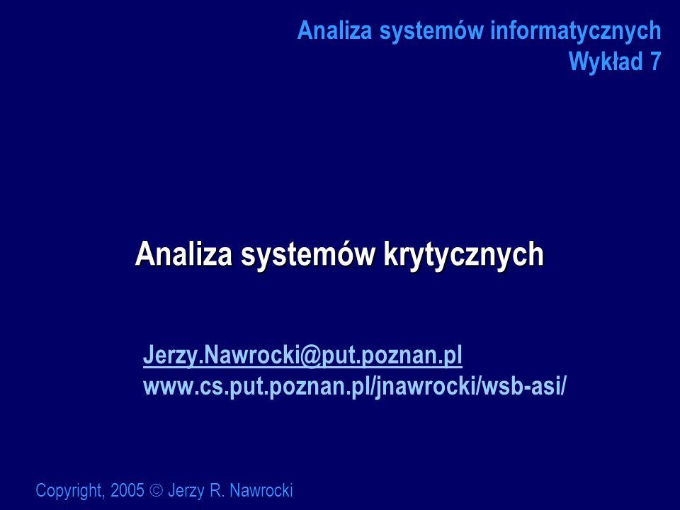 Analiza systemów krytycznych Jerzy.Nawrocki@put.poznan.pl www.cs.put.poznan.pl/jnawrocki/wsb-asi/ Analiza systemów informatycznych Wykład 7 Copyright,