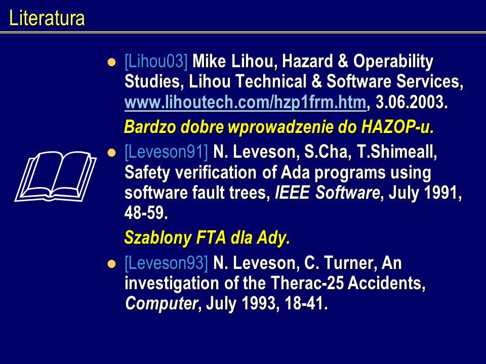 Literatura [Lihou03] Mike Lihou, Hazard & Operability Studies, Lihou Technical & Software Services, www.lihoutech.com/hzp1frm.htm, 3.06.2003. [Lihou03