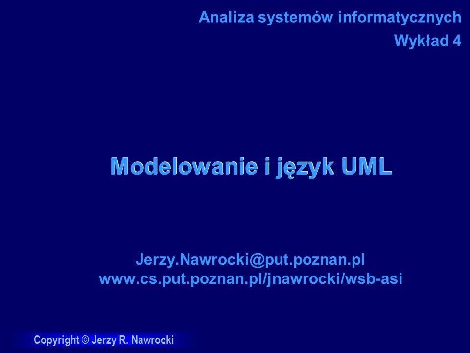 Copyright © Jerzy R. Nawrocki Modelowanie i język UML Jerzy.Nawrocki@put.poznan.pl www.cs.put.poznan.pl/jnawrocki/wsb-asi Analiza systemów informatycz