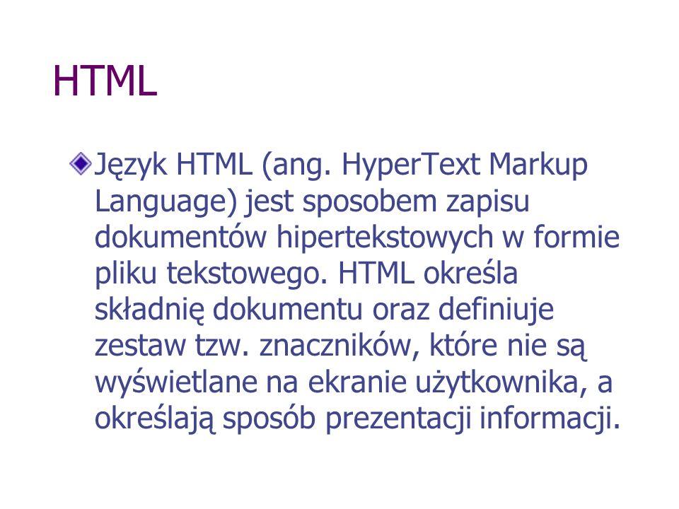 HTML Język HTML (ang. HyperText Markup Language) jest sposobem zapisu dokumentów hipertekstowych w formie pliku tekstowego. HTML określa składnię doku