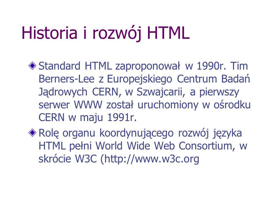 Historia i rozwój HTML Standard HTML zaproponował w 1990r. Tim Berners-Lee z Europejskiego Centrum Badań Jądrowych CERN, w Szwajcarii, a pierwszy serw
