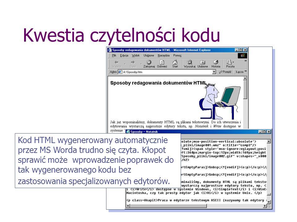 Kwestia czytelności kodu Kod HTML wygenerowany automatycznie przez MS Worda trudno się czyta. Kłopot sprawić może wprowadzenie poprawek do tak wygener