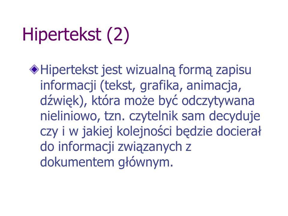 Hipertekst (2) Hipertekst jest wizualną formą zapisu informacji (tekst, grafika, animacja, dźwięk), która może być odczytywana nieliniowo, tzn. czytel
