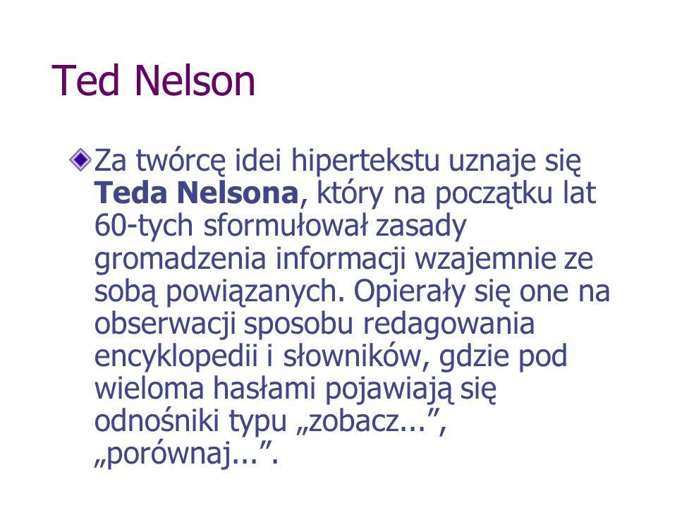 Ted Nelson Za twórcę idei hipertekstu uznaje się Teda Nelsona, który na początku lat 60-tych sformułował zasady gromadzenia informacji wzajemnie ze so