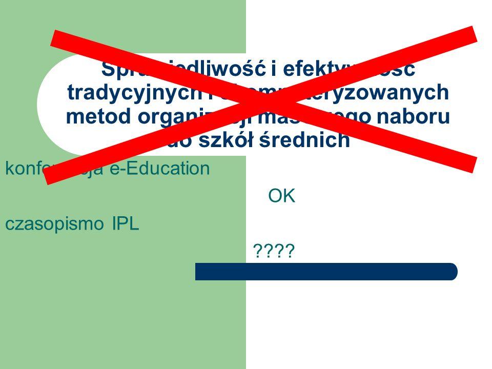 Sprawiedliwość i efektywność tradycyjnych i skomputeryzowanych metod organizacji masowego naboru do szkół średnich konferencja e-Education OK czasopismo IPL
