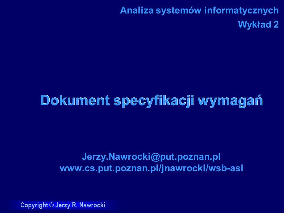 J.Nawrocki, Dokument specyfikacji wymagań Funkcje systemu FUN1: Pobranie faktury WEJŚCIE: - WARUNEK: Segregator faktur jest niepusty.