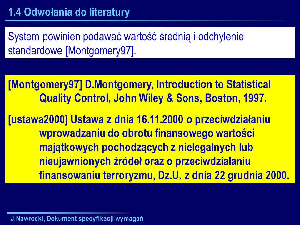 J.Nawrocki, Dokument specyfikacji wymagań 1.4 Odwołania do literatury System powinien podawać wartość średnią i odchylenie standardowe [Montgomery97].
