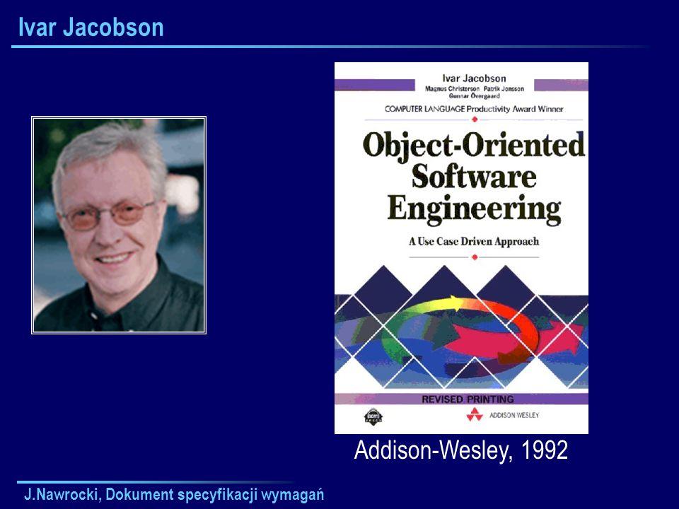 J.Nawrocki, Dokument specyfikacji wymagań Ivar Jacobson Addison-Wesley, 1992