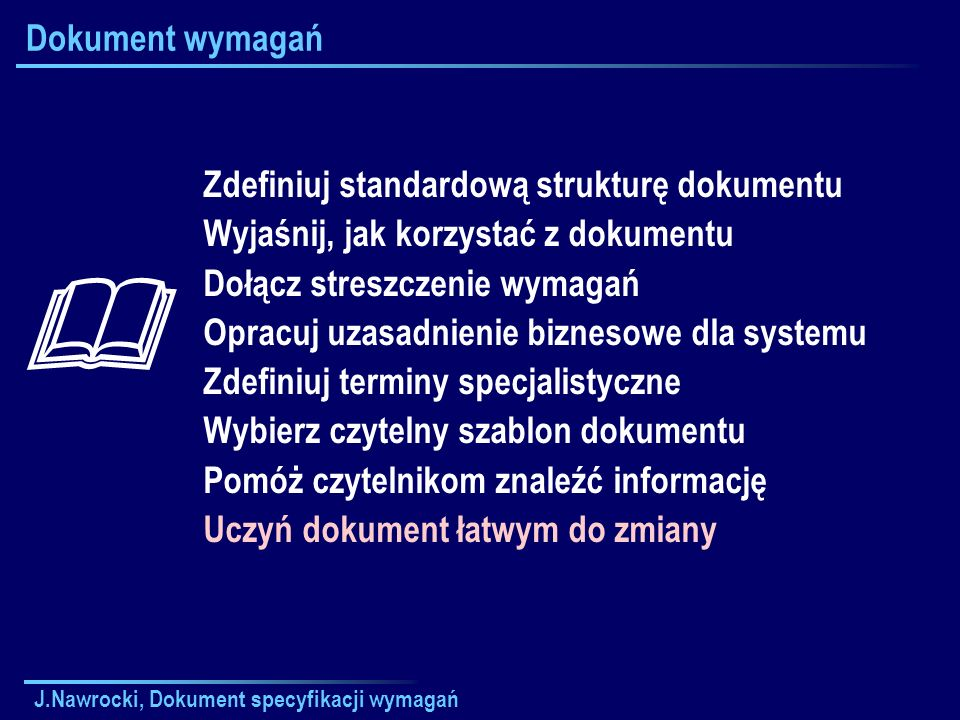 J.Nawrocki, Dokument specyfikacji wymagań Dokument wymagań Zdefiniuj standardową strukturę dokumentu Wyjaśnij, jak korzystać z dokumentu Dołącz stresz