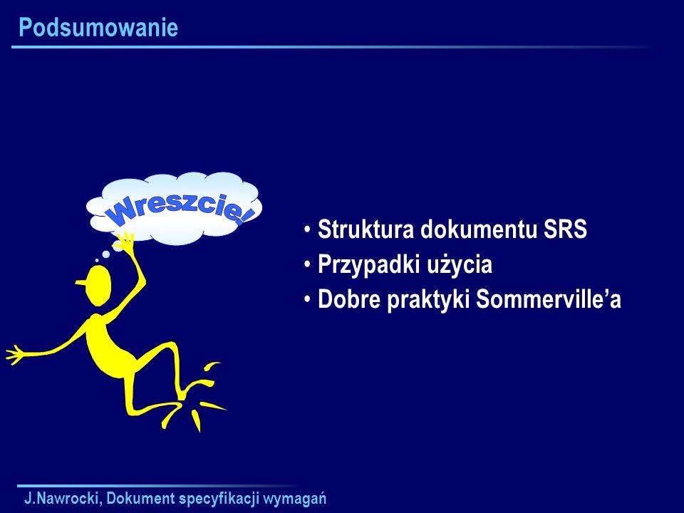 J.Nawrocki, Dokument specyfikacji wymagań Podsumowanie Struktura dokumentu SRS Przypadki użycia Dobre praktyki Sommervillea