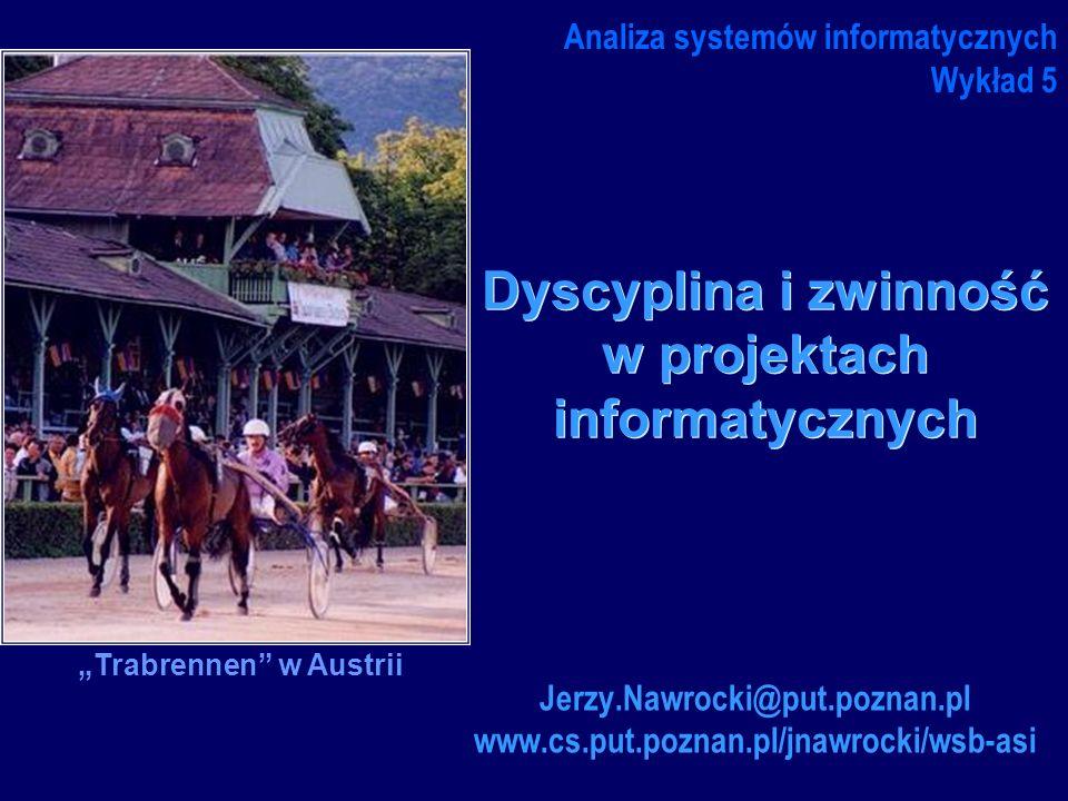 Dyscyplina i zwinność w projektach informatycznych Analiza systemów informatycznych Wykład 5 Trabrennen w Austrii Jerzy.Nawrocki@put.poznan.pl www.cs.