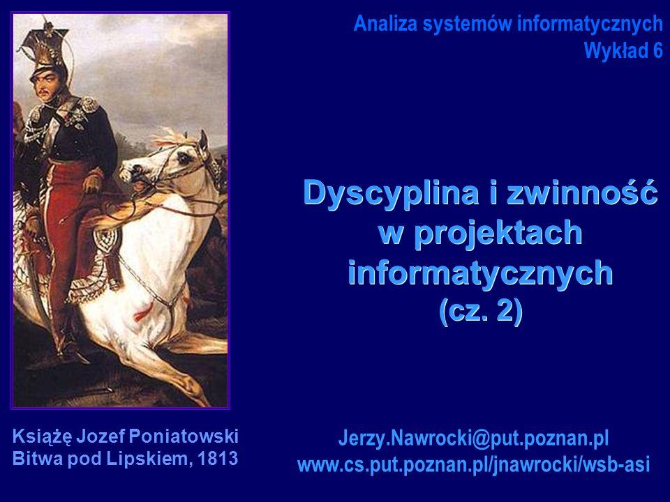 Dyscyplina i zwinność w projektach informatycznych (cz. 2) Analiza systemów informatycznych Wykład 6 Jerzy.Nawrocki@put.poznan.pl www.cs.put.poznan.pl