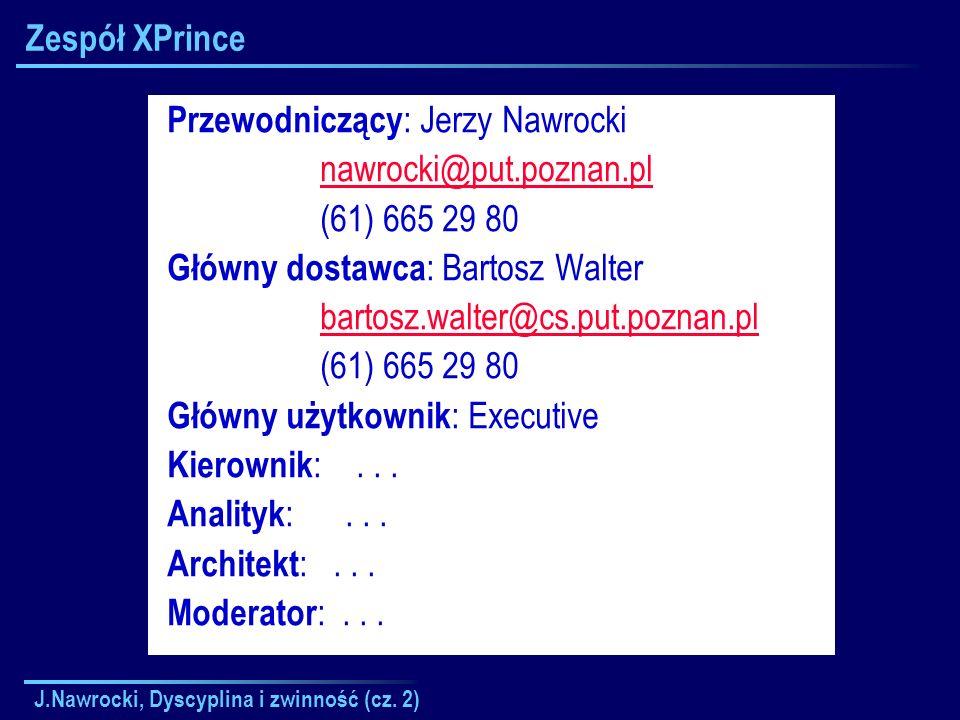 J.Nawrocki, Dyscyplina i zwinność (cz. 2) Zespół XPrince Przewodniczący : Jerzy Nawrocki nawrocki@put.poznan.pl (61) 665 29 80 Główny dostawca : Barto