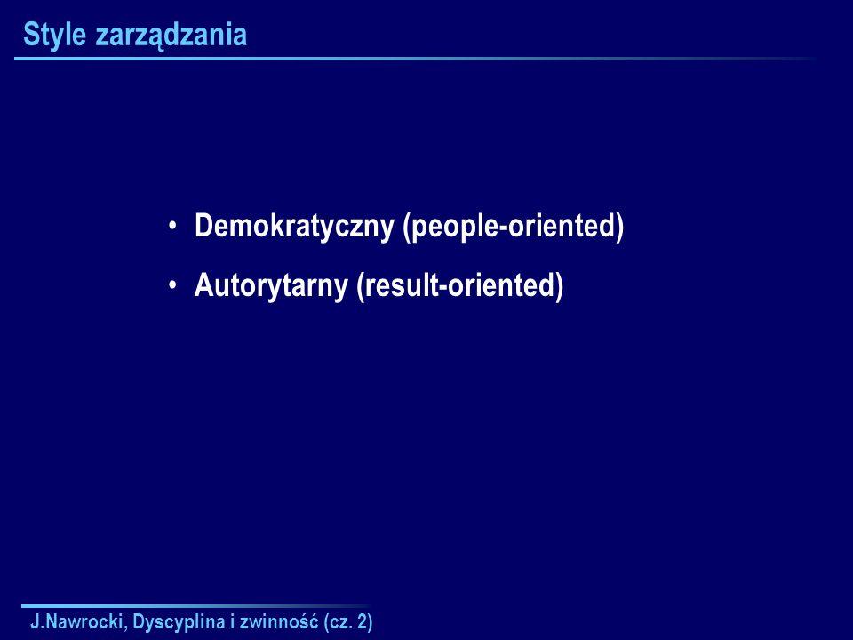 J.Nawrocki, Dyscyplina i zwinność (cz. 2) Style zarządzania Demokratyczny (people-oriented) Autorytarny (result-oriented)