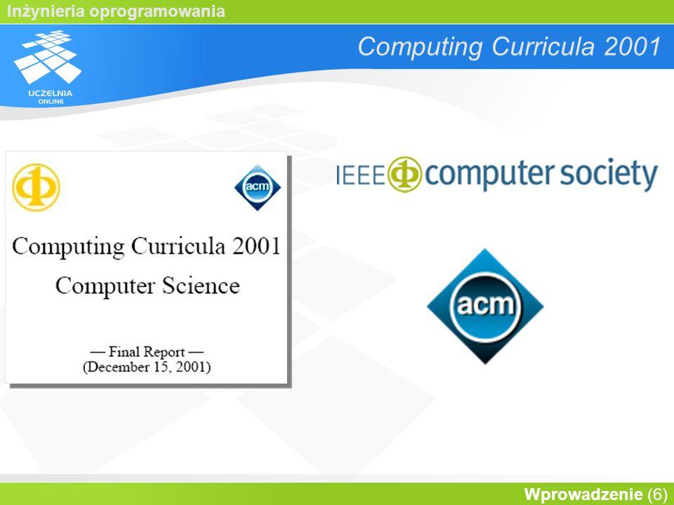 Inżynieria oprogramowania Wprowadzenie (7) Computing Curricula 2001 Struktury dyskretne Podstawy programowania Algorytmy i złożoność Architektura sys.