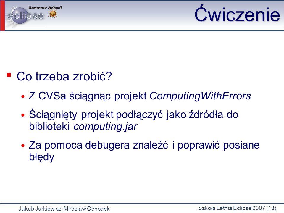 Jakub Jurkiewicz, Mirosław Ochodek Szkoła Letnia Eclipse 2007 (13) Ćwiczenie Ćwiczenie Co trzeba zrobić.