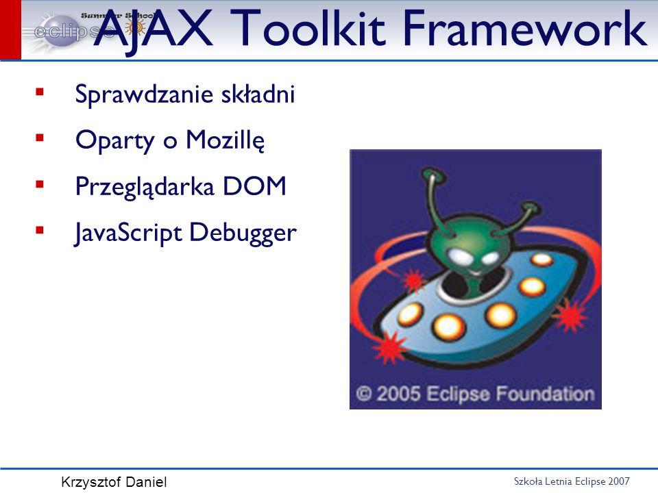 Szkoła Letnia Eclipse 2007 Krzysztof Daniel AJAX Toolkit Framework Sprawdzanie składni Oparty o Mozillę Przeglądarka DOM JavaScript Debugger