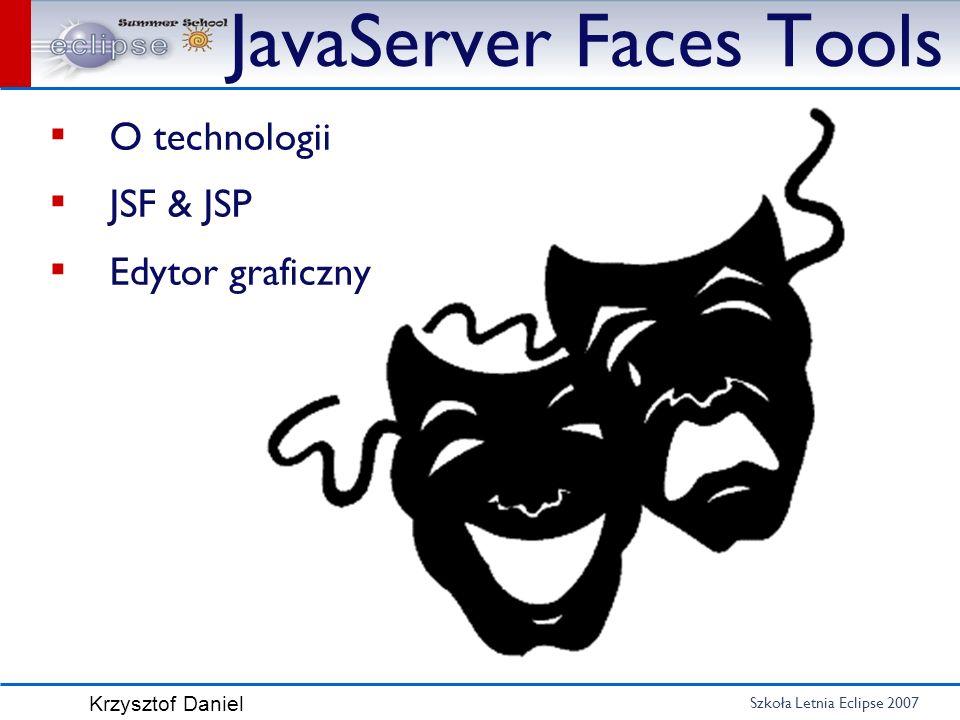 Szkoła Letnia Eclipse 2007 Krzysztof Daniel JavaServer Faces Tools O technologii JSF & JSP Edytor graficzny