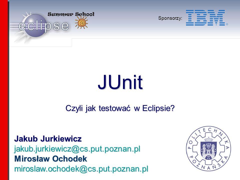 Jakub Jurkiewicz jakub.jurkiewicz@cs.put.poznan.pl Mirosław Ochodek miroslaw.ochodek@cs.put.poznan.pl Sponsorzy: JUnit Czyli jak testować w Eclipsie?