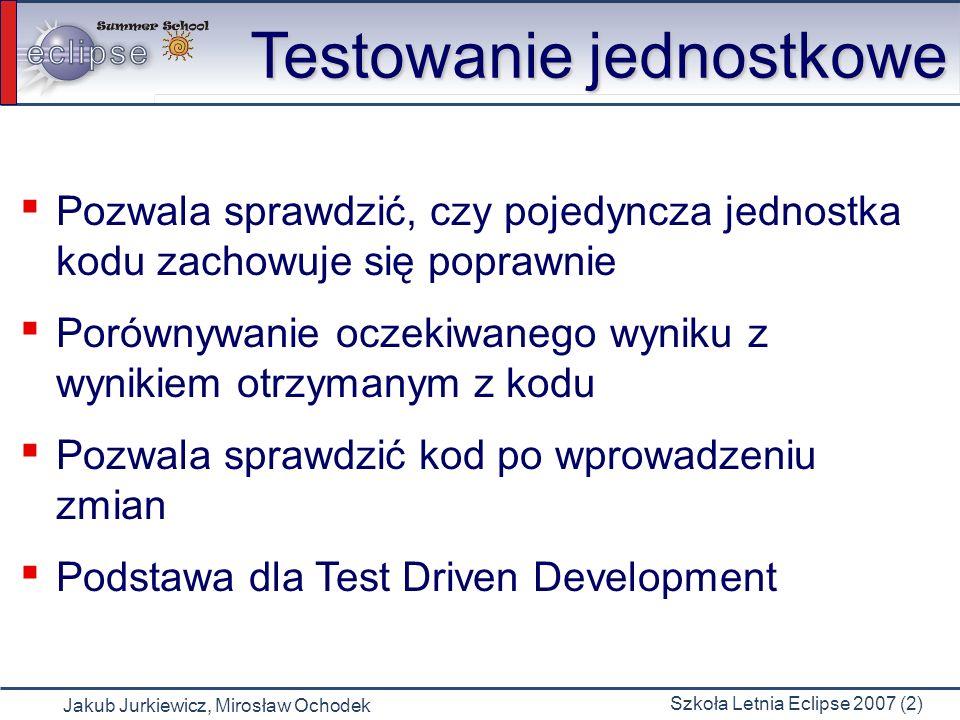 Jakub Jurkiewicz, Mirosław Ochodek Szkoła Letnia Eclipse 2007 (13) JUnit 4.X (1) Wykorzystuje annotacje Nie trzeba rozszerzać żadej klasy Nie ma ograniczeń na nazwę metody testującej Dowolna metoda może być uruchamiana przed lub po metodzie testującej Możliwośc wyznaczenia metod uruchamoanych przed lub po wszystkich metodach testujących