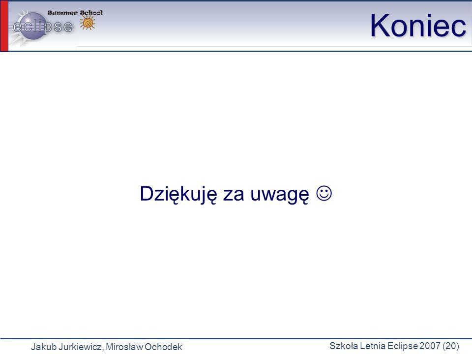 Jakub Jurkiewicz, Mirosław Ochodek Szkoła Letnia Eclipse 2007 (20) Koniec Dziękuję za uwagę