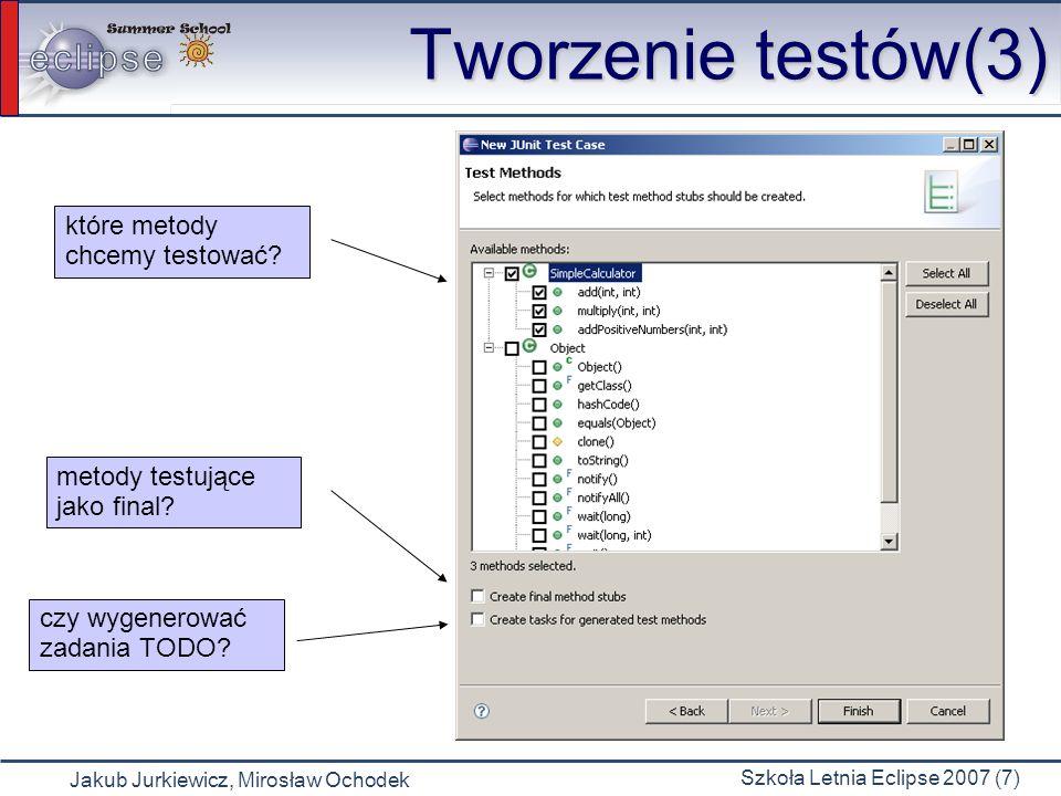 Jakub Jurkiewicz, Mirosław Ochodek Szkoła Letnia Eclipse 2007 (7) Tworzenie testów(3) które metody chcemy testować? czy wygenerować zadania TODO? meto