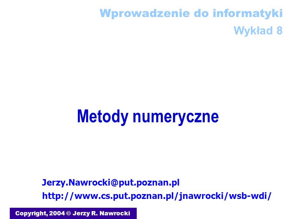 Metody numeryczne Copyright, 2004 © Jerzy R.
