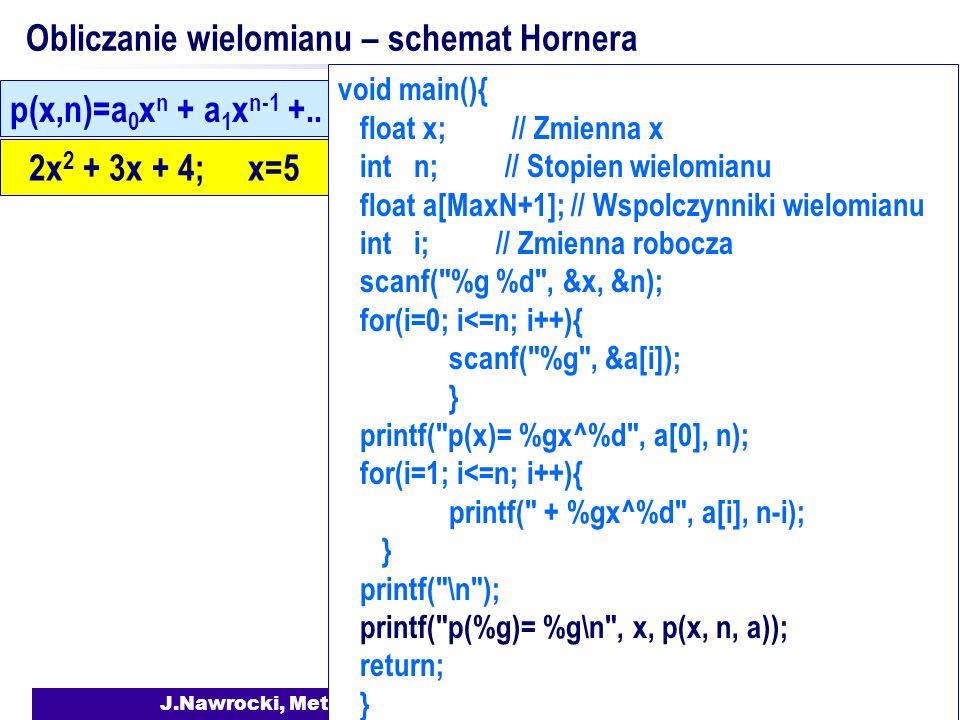 J.Nawrocki, Metody numeryczne Obliczanie wielomianu – schemat Hornera 2x 2 + 3x + 4; x=5 p(x,n)=a 0 x n + a 1 x n-1 +..