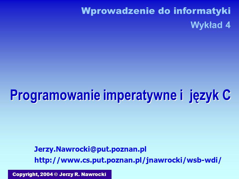 Programowanie imperatywne i język C Copyright, 2004 © Jerzy R.