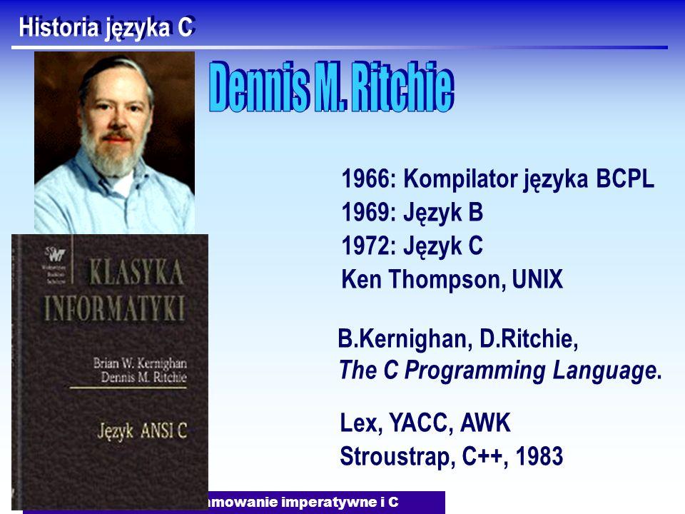 J.Nawrocki, Programowanie imperatywne i C Historia języka C 1966: Kompilator języka BCPL 1969: Język B 1972: Język C Ken Thompson, UNIX B.Kernighan, D.Ritchie, The C Programming Language.
