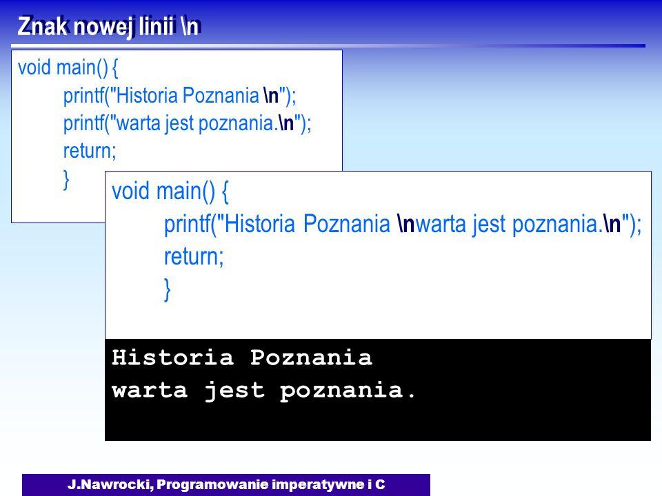 J.Nawrocki, Programowanie imperatywne i C void main() { printf( Historia Poznania \n ); printf( warta jest poznania.