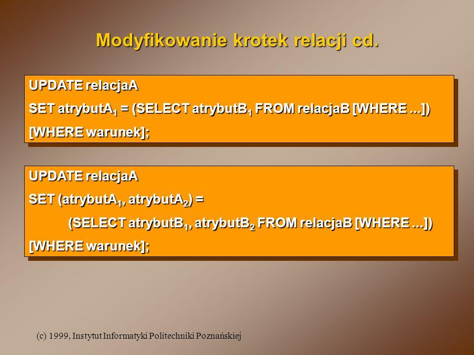 (c) 1999, Instytut Informatyki Politechniki Poznańskiej Modyfikowanie krotek relacji cd.