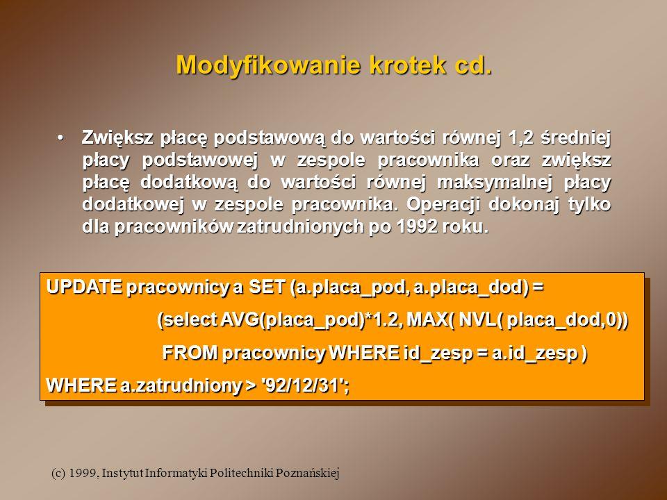 (c) 1999, Instytut Informatyki Politechniki Poznańskiej Modyfikowanie krotek cd.