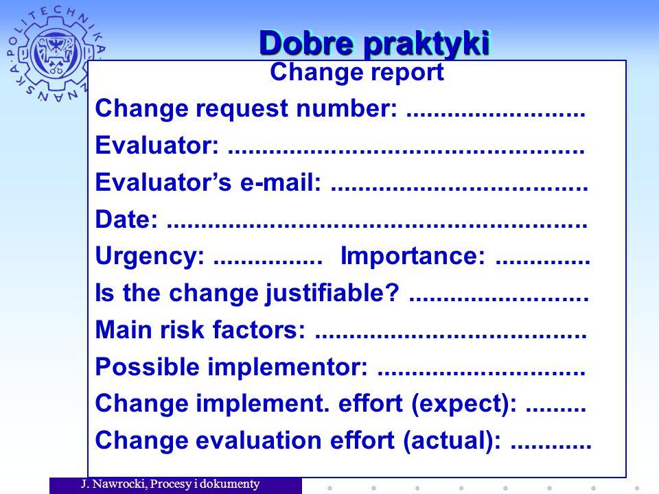 J. Nawrocki, Procesy i dokumenty 7 Dobre praktyki Change report Change request number:.......................... Evaluator:...........................