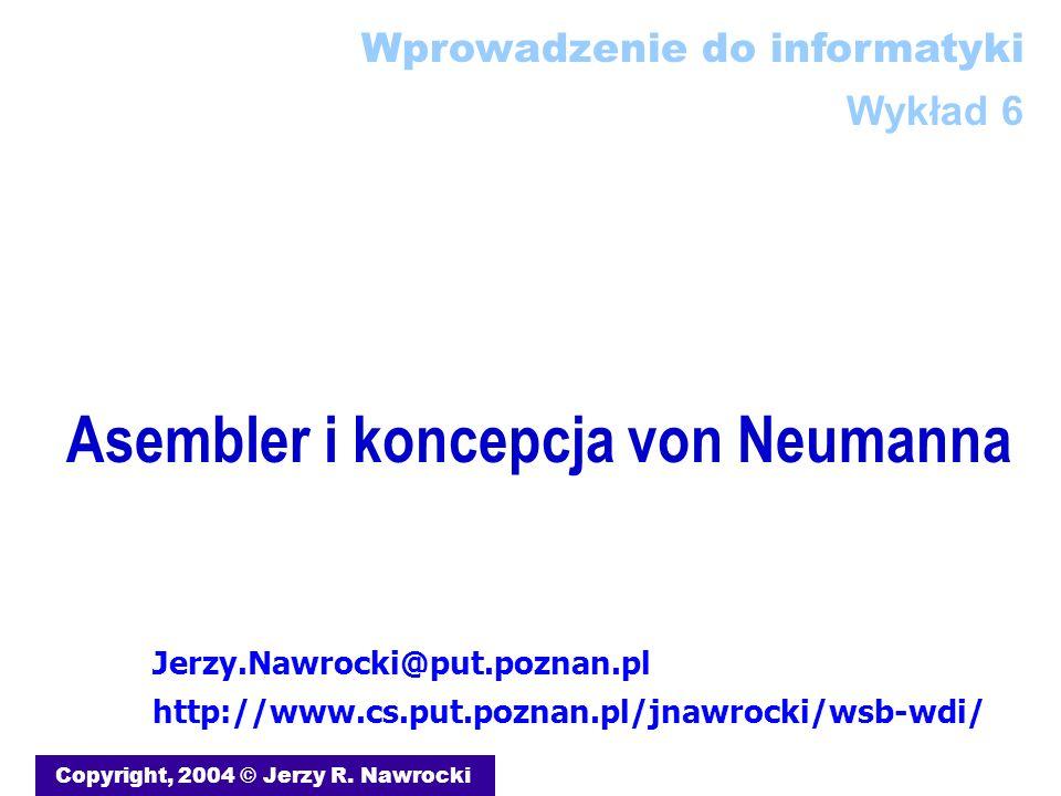 J.Nawrocki, Asembler i koncepcja von Neumanna Podsumowanie Rejestr - rodzaj zmiennej DEBUG - interfejs z użytkownikiem Reprezentacja heksadecymalna Pisanie programów w języku asemblera jest trudniejsze niż w języku wysokiego poziomu Wreszcie!