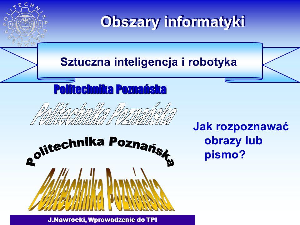 J.Nawrocki, Wprowadzenie do TPI Obszary informatyki Jak rozpoznawać obrazy lub pismo.