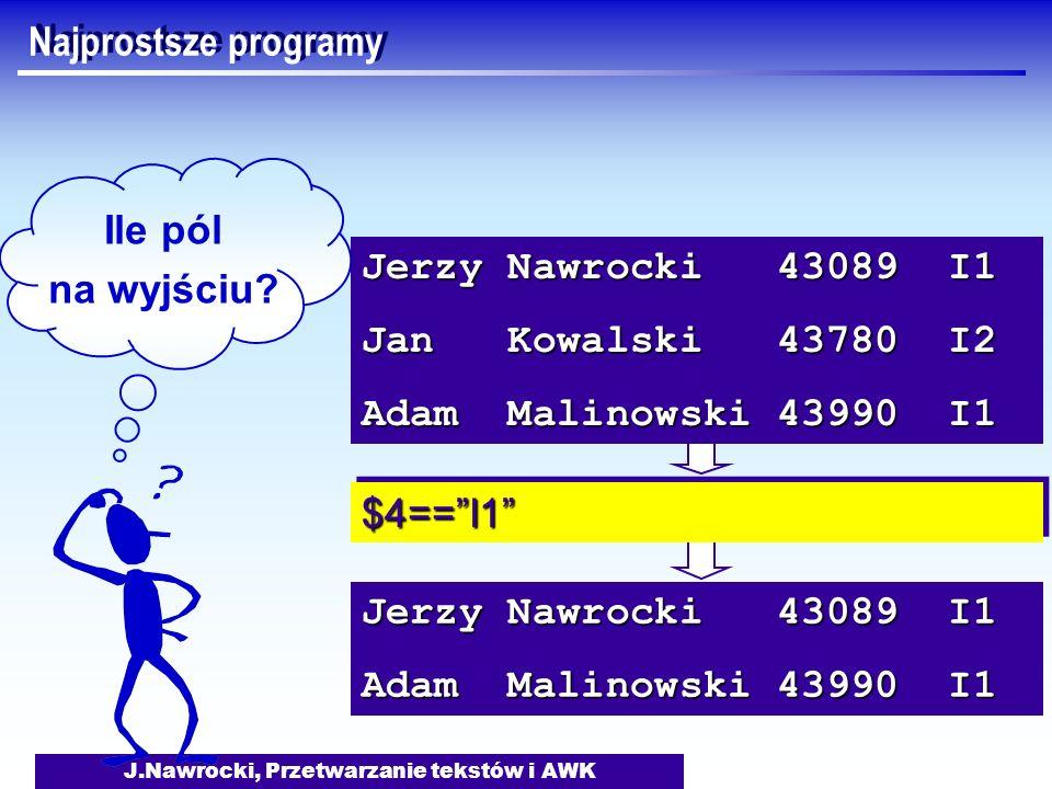 J.Nawrocki, Przetwarzanie tekstów i AWK Jerzy Nawrocki 43089 I1 Adam Malinowski 43990 I1 Jerzy Nawrocki 43089 I1 Jan Kowalski 43780 I2 Adam Malinowski