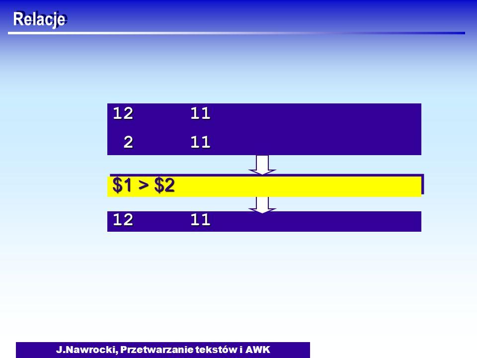 J.Nawrocki, Przetwarzanie tekstów i AWK 12 11 $1 > $2 12 11 2 11 2 11 Relacje