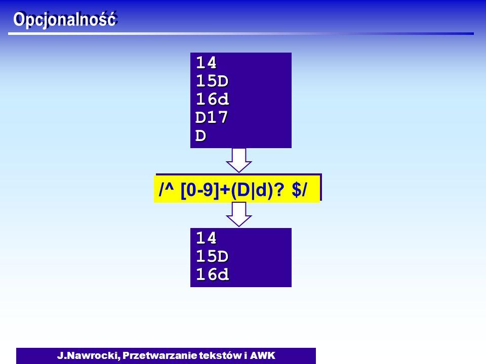 J.Nawrocki, Przetwarzanie tekstów i AWK Opcjonalność /^ [0-9]+(D|d)? $/ 1415D16dD17D1415D16d