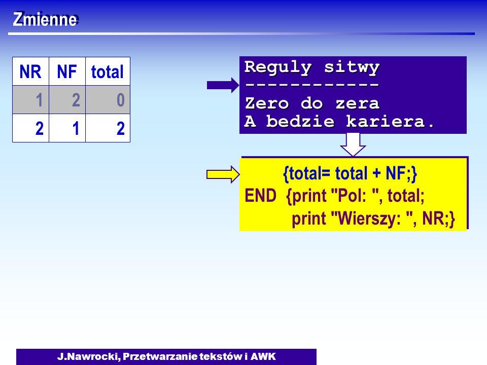 J.Nawrocki, Przetwarzanie tekstów i AWK Zmienne {total= total + NF;} END {print