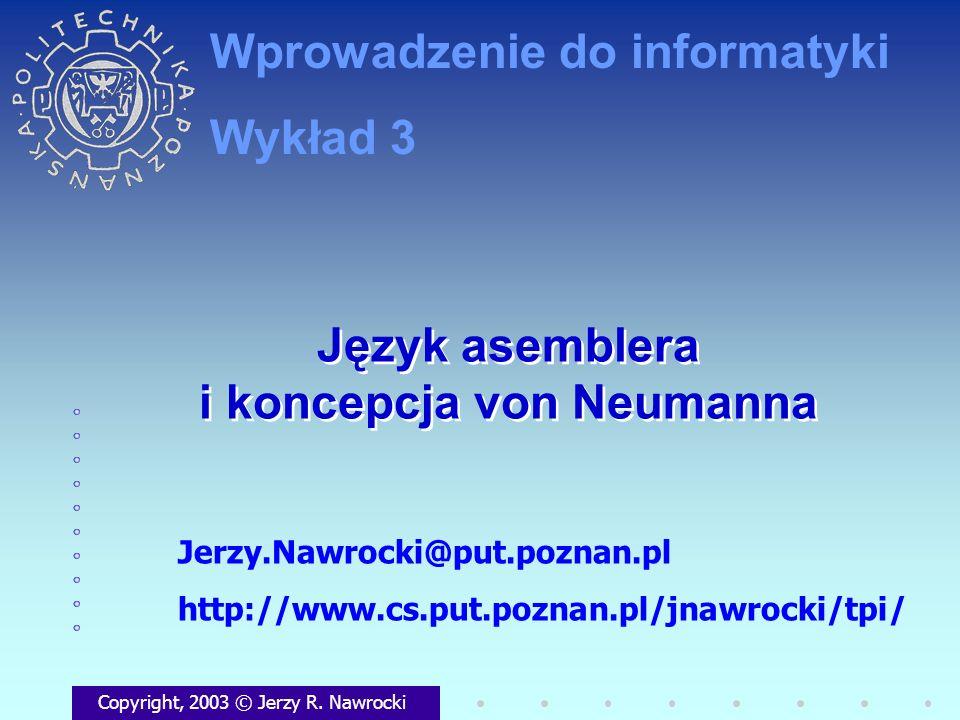 Język asemblera i koncepcja von Neumanna Copyright, 2003 © Jerzy R. Nawrocki Jerzy.Nawrocki@put.poznan.pl http://www.cs.put.poznan.pl/jnawrocki/tpi/ W