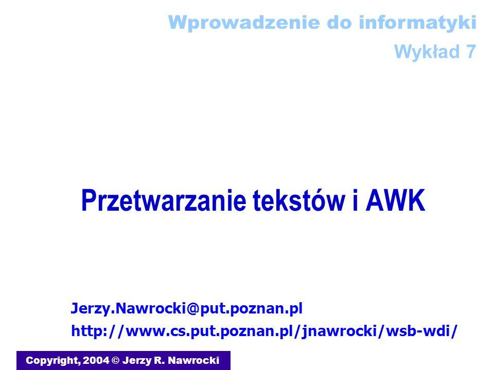 J.Nawrocki, Przetwarzanie tekstów i AWK { print $2, $1; } { print $2, $1; } Jerzy Nawrocki 43089 I1 Jan Kowalski 43780 I2 Adam Malinowski 43990 I1 Jakie pole najpierw.