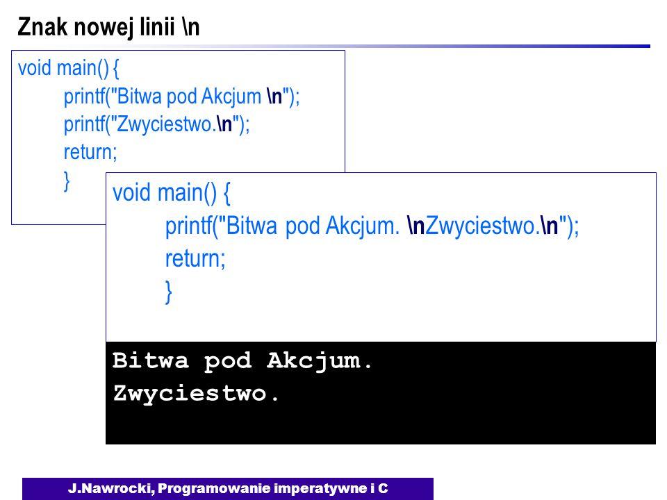 J.Nawrocki, Programowanie imperatywne i C void main() { printf( Bitwa pod Akcjum \n ); printf( Zwyciestwo.