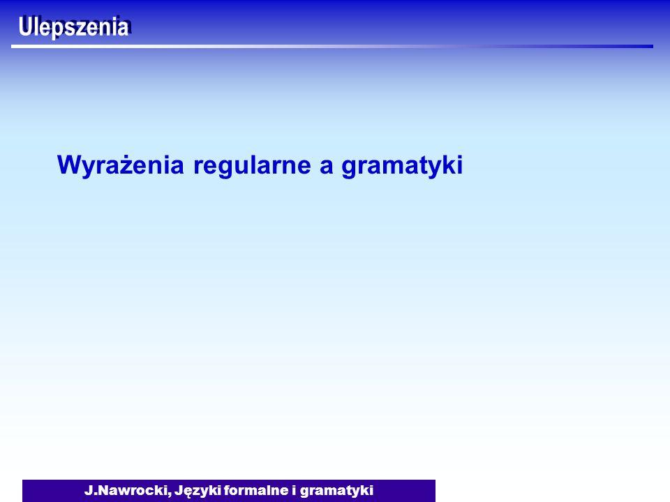 J.Nawrocki, Języki formalne i gramatyki Ulepszenia Wyrażenia regularne a gramatyki