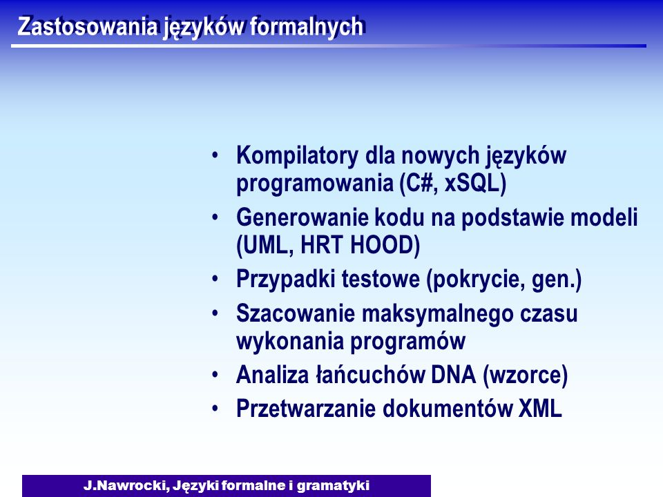 J.Nawrocki, Języki formalne i gramatyki D.v:= 0 D.v:= 1 Metoda zejść rekurencyjnych E W = W S W S + W W S – W S C S C * S C L C ( W ) L D L D L D 0 D 1 function D(var v: integer): Boolean; begin if Current() = 0 then begin D:= Take(0); v:= 0 end else begin D:= Take(1); v:= 1 end end;