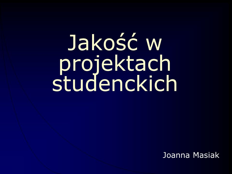 Jakość w projektach studenckich Joanna Masiak